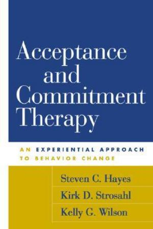 Steven Hayes, Acceptance and Commitment Therapy:An experiential Approach to Behavioral Change