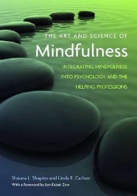 The Art and Science of Mindfulness: Integrating Mindfulness Into Psychology and the Helping Professions. Shauna Shapiro and Linda E. Carlson