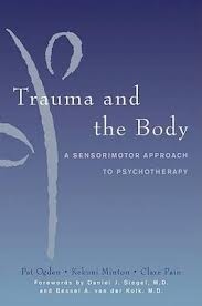 trauma and the body, a sensorimotor approach by Pat Ogden, PhD