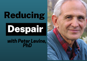 A Simple Exercise to Help Reduce Overwhelming Feelings of Despair with Peter Levine, PhD
